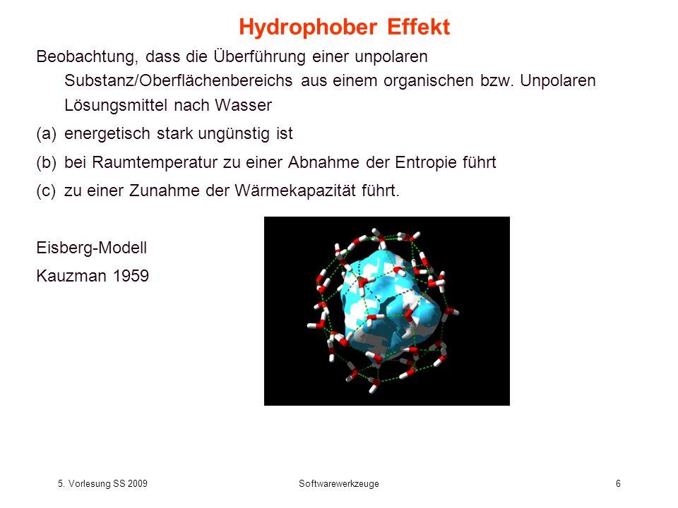 5. Vorlesung SS 2009Softwarewerkzeuge6 Hydrophober Effekt Beobachtung, dass die Überführung einer unpolaren Substanz/Oberflächenbereichs aus einem org