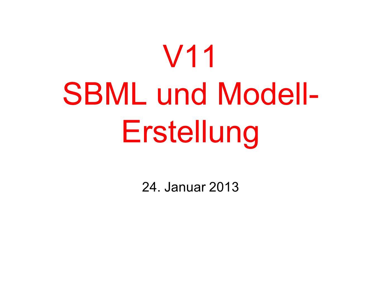 V11 SBML und Modell- Erstellung 24. Januar 2013