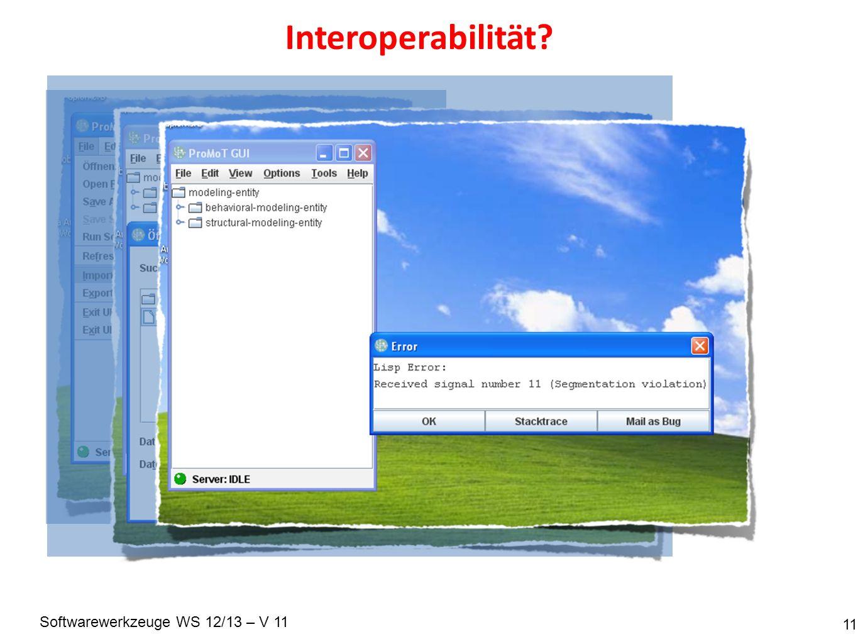 Softwarewerkzeuge WS 12/13 – V 11 Interoperabilität? 11