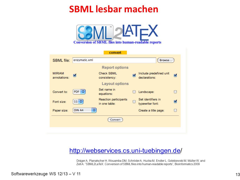 Softwarewerkzeuge WS 12/13 – V 11 SBML lesbar machen 13 http://webservices.cs.uni-tuebingen.dehttp://webservices.cs.uni-tuebingen.de/ Dräger A, Planat