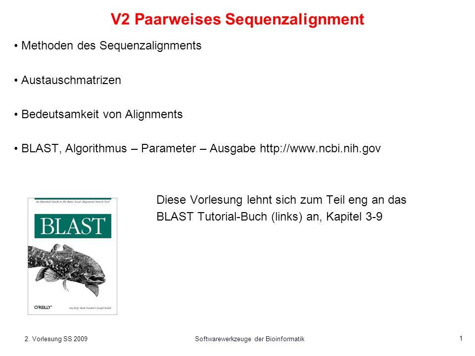 2. Vorlesung SS 2009Softwarewerkzeuge der Bioinformatik 1 V2 Paarweises Sequenzalignment Methoden des Sequenzalignments Austauschmatrizen Bedeutsamkei