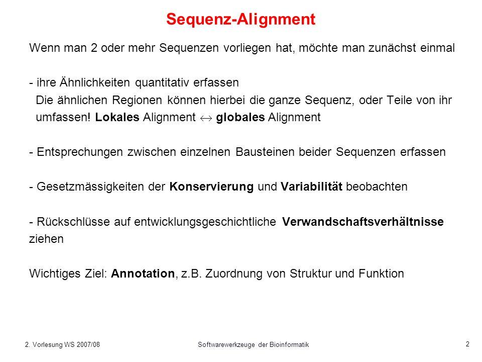 2. Vorlesung WS 2007/08Softwarewerkzeuge der Bioinformatik 2 Sequenz-Alignment Wenn man 2 oder mehr Sequenzen vorliegen hat, möchte man zunächst einma