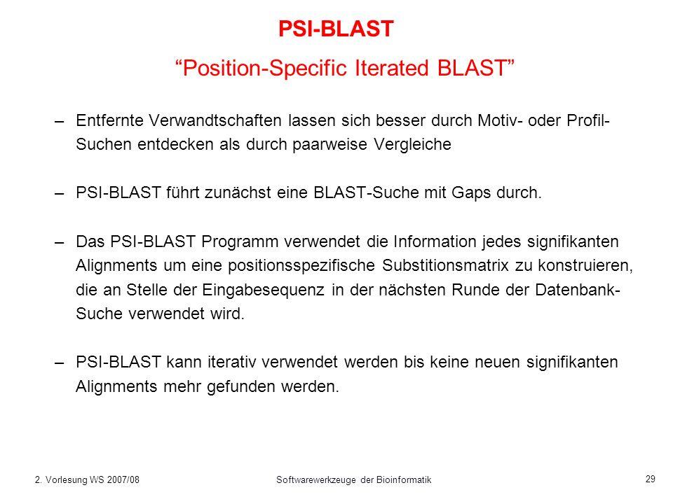 2. Vorlesung WS 2007/08Softwarewerkzeuge der Bioinformatik 29 PSI-BLAST Position-Specific Iterated BLAST –Entfernte Verwandtschaften lassen sich besse