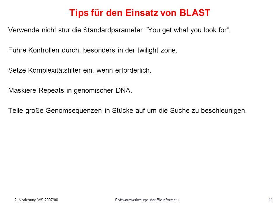 2. Vorlesung WS 2007/08Softwarewerkzeuge der Bioinformatik 41 Tips für den Einsatz von BLAST Verwende nicht stur die Standardparameter You get what yo