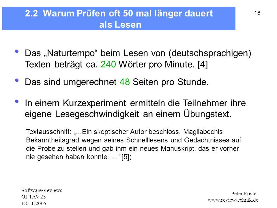 Software-Reviews GI-TAV 23 18.11.2005 Peter Rösler www.reviewtechnik.de 16 2.2 Warum Prüfen oft 50 mal länger dauert als Lesen Das Naturtempo beim Lesen von (deutschsprachigen) Texten beträgt ca.