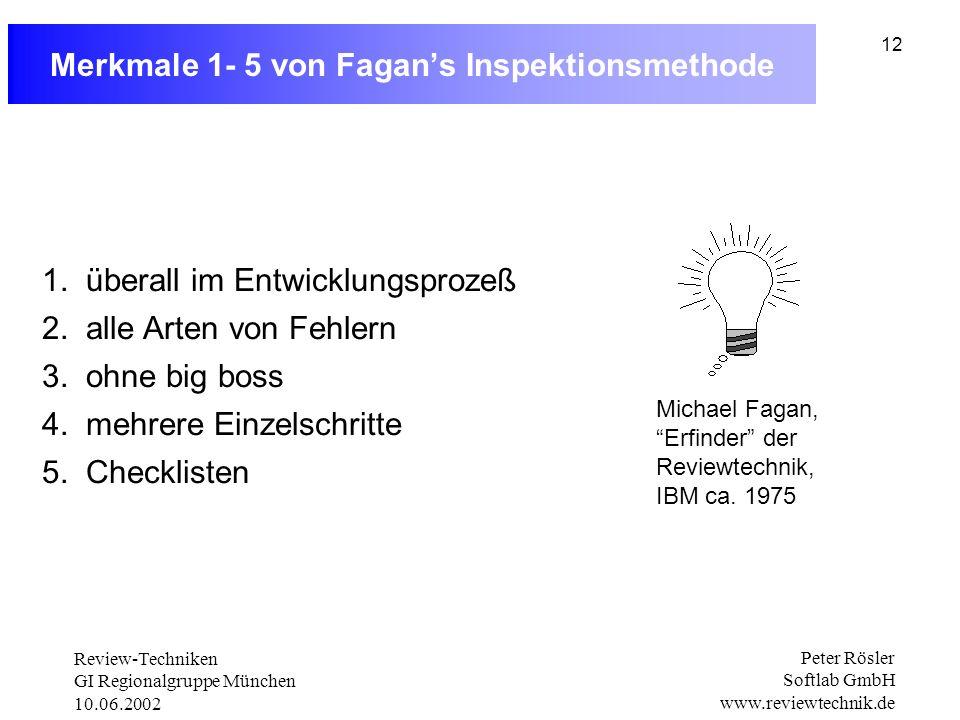 Review-Techniken GI Regionalgruppe München 10.06.2002 Peter Rösler Softlab GmbH www.reviewtechnik.de 12 Merkmale 1- 5 von Fagans Inspektionsmethode 1.