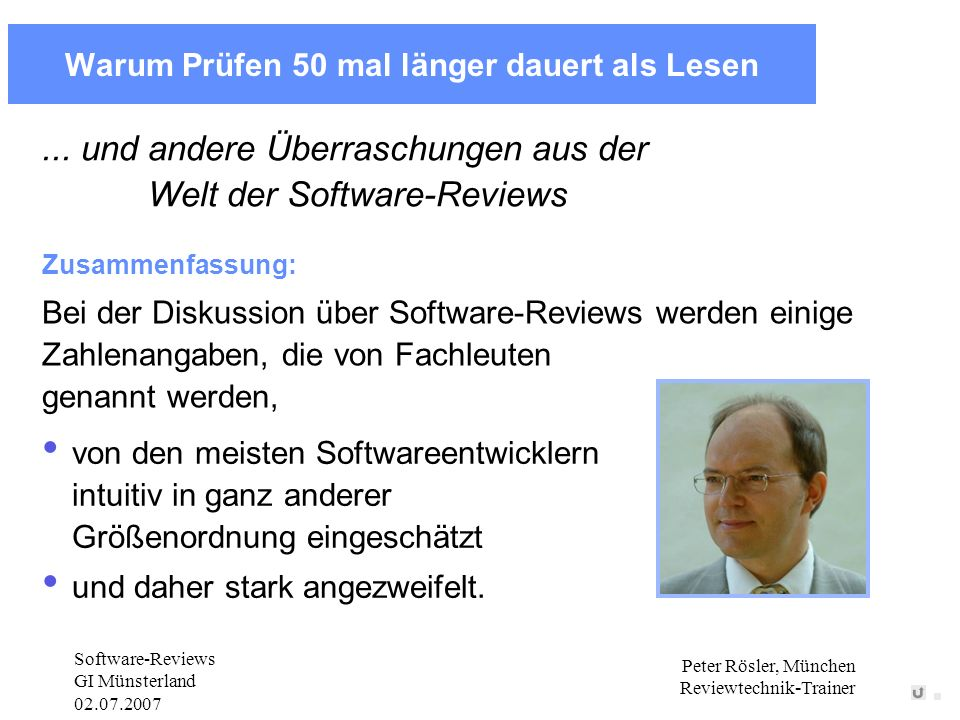 Software-Reviews GI Münsterland 02.07.2007 Peter Rösler www.reviewtechnik.de 12 Rollen der Teilnehmer Moderator Autor Protokollführer Reviewer Vorleser/Reader (nur wenn double checking gemacht wird) Ein Teilnehmer kann mehrere Rollen übernehmen.