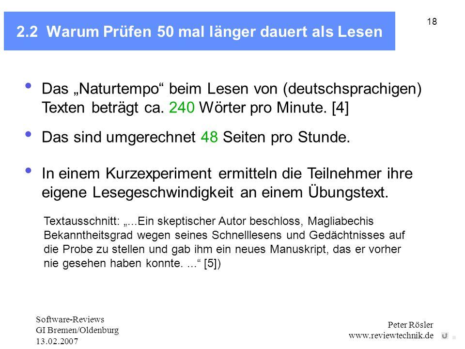 Software-Reviews GI Bremen/Oldenburg 13.02.2007 Peter Rösler www.reviewtechnik.de 18 2.2 Warum Prüfen 50 mal länger dauert als Lesen Das Naturtempo beim Lesen von (deutschsprachigen) Texten beträgt ca.