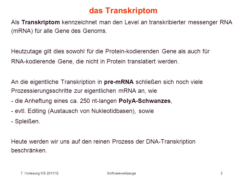7. Vorlesung WS 2011/12Softwarewerkzeuge2 das Transkriptom Als Transkriptom kennzeichnet man den Level an transkribierter messenger RNA (mRNA) für all