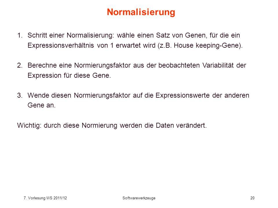 7. Vorlesung WS 2011/12Softwarewerkzeuge20 Normalisierung 1.Schritt einer Normalisierung: wähle einen Satz von Genen, für die ein Expressionsverhältni