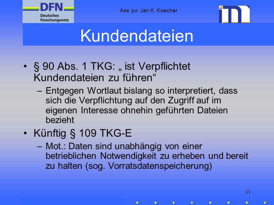 Ass. jur. Jan K. Koecher 11 Kundendateien § 90 Abs. 1 TKG: ist Verpflichtet Kundendateien zu führen –Entgegen Wortlaut bislang so interpretiert, dass