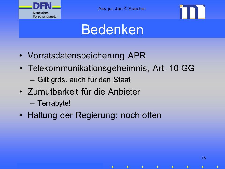 Ass. jur. Jan K. Koecher 18 Bedenken Vorratsdatenspeicherung APR Telekommunikationsgeheimnis, Art. 10 GG –Gilt grds. auch für den Staat Zumutbarkeit f