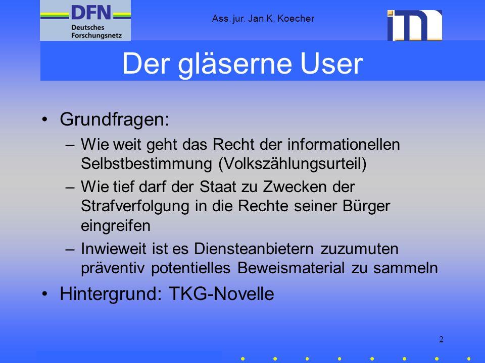 Ass. jur. Jan K. Koecher 2 Der gläserne User Grundfragen: –Wie weit geht das Recht der informationellen Selbstbestimmung (Volkszählungsurteil) –Wie ti