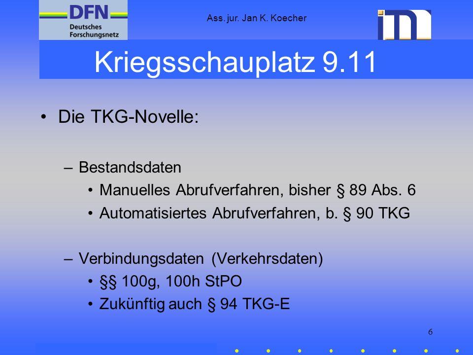 Ass. jur. Jan K. Koecher 6 Kriegsschauplatz 9.11 Die TKG-Novelle: –Bestandsdaten Manuelles Abrufverfahren, bisher § 89 Abs. 6 Automatisiertes Abrufver