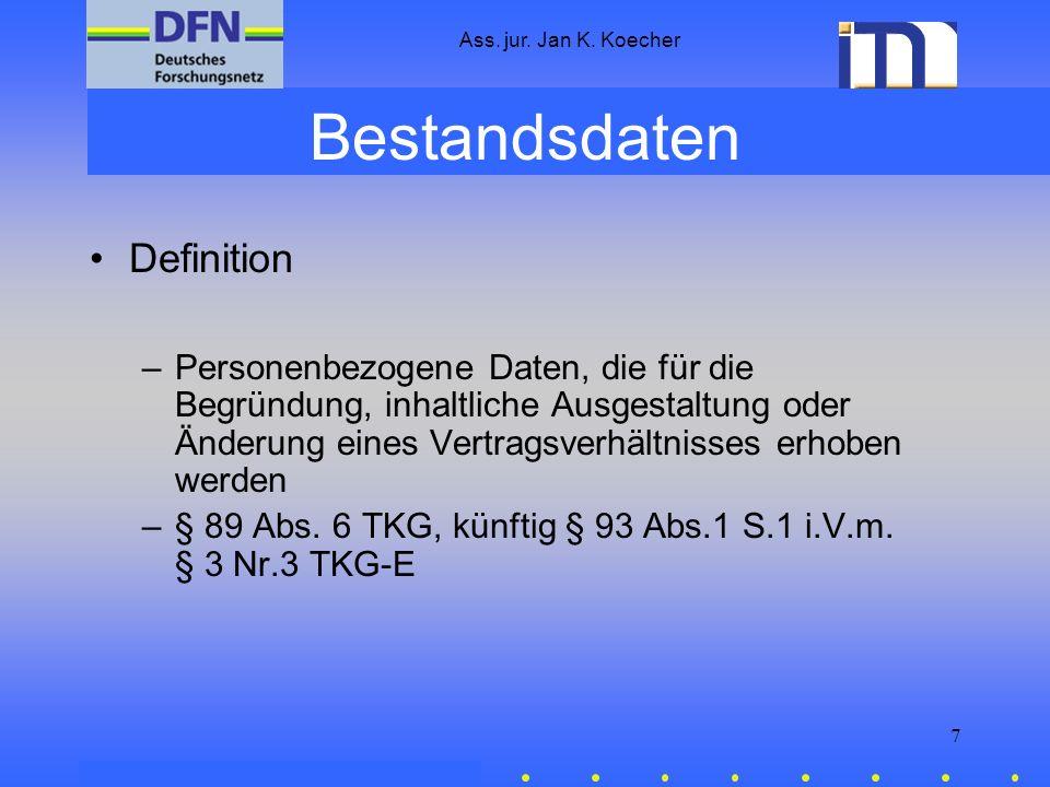 Ass. jur. Jan K. Koecher 7 Bestandsdaten Definition –Personenbezogene Daten, die für die Begründung, inhaltliche Ausgestaltung oder Änderung eines Ver