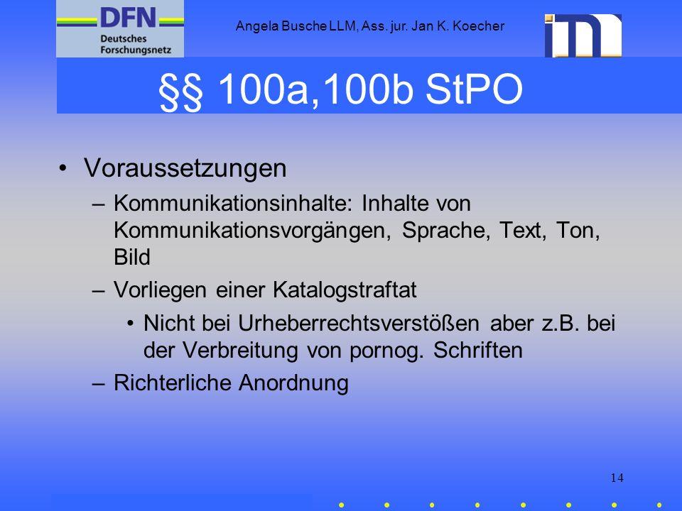 Angela Busche LLM, Ass. jur. Jan K. Koecher 14 §§ 100a,100b StPO Voraussetzungen –Kommunikationsinhalte: Inhalte von Kommunikationsvorgängen, Sprache,