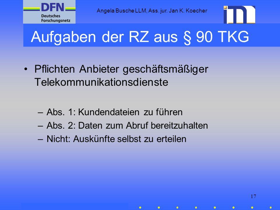 Angela Busche LLM, Ass. jur. Jan K. Koecher 17 Aufgaben der RZ aus § 90 TKG Pflichten Anbieter geschäftsmäßiger Telekommunikationsdienste –Abs. 1: Kun