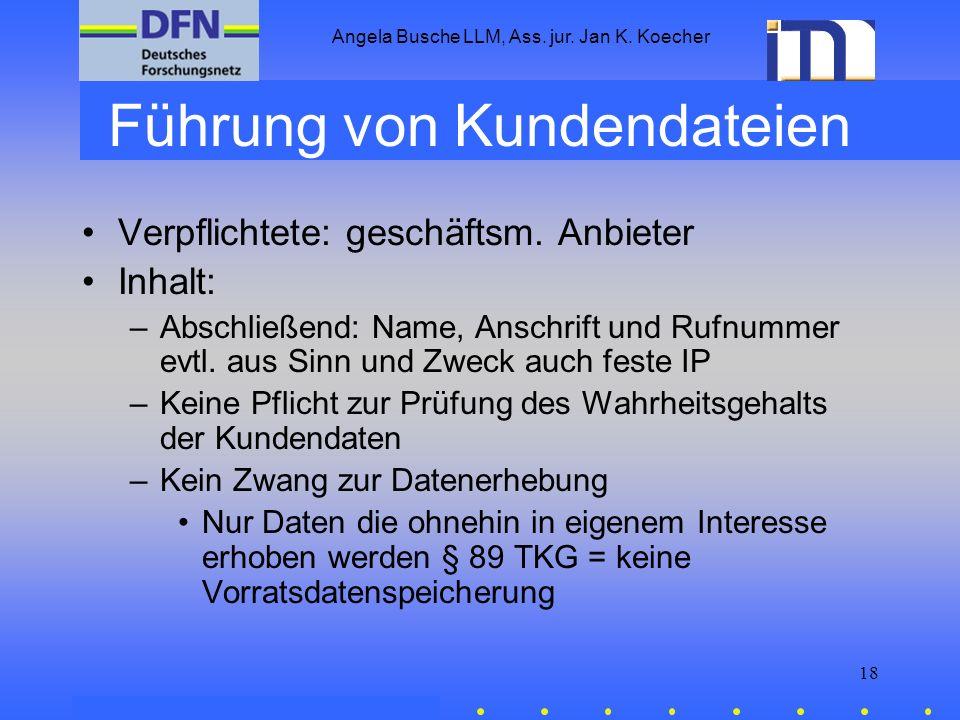 Angela Busche LLM, Ass. jur. Jan K. Koecher 18 Führung von Kundendateien Verpflichtete: geschäftsm. Anbieter Inhalt: –Abschließend: Name, Anschrift un