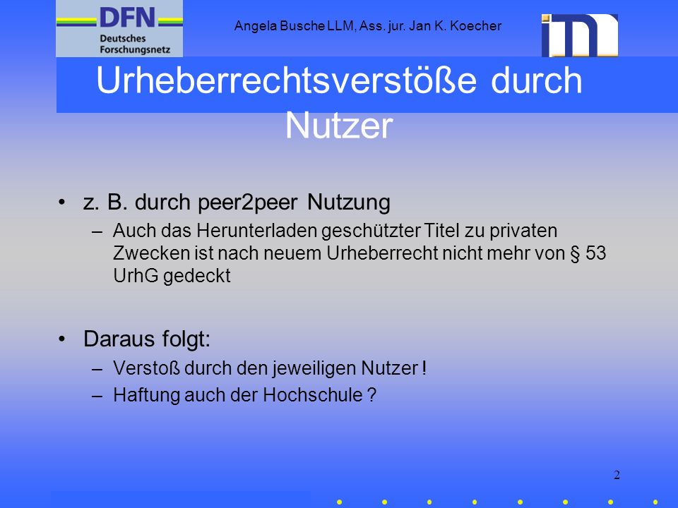 Angela Busche LLM, Ass. jur. Jan K. Koecher 2 Urheberrechtsverstöße durch Nutzer z. B. durch peer2peer Nutzung –Auch das Herunterladen geschützter Tit