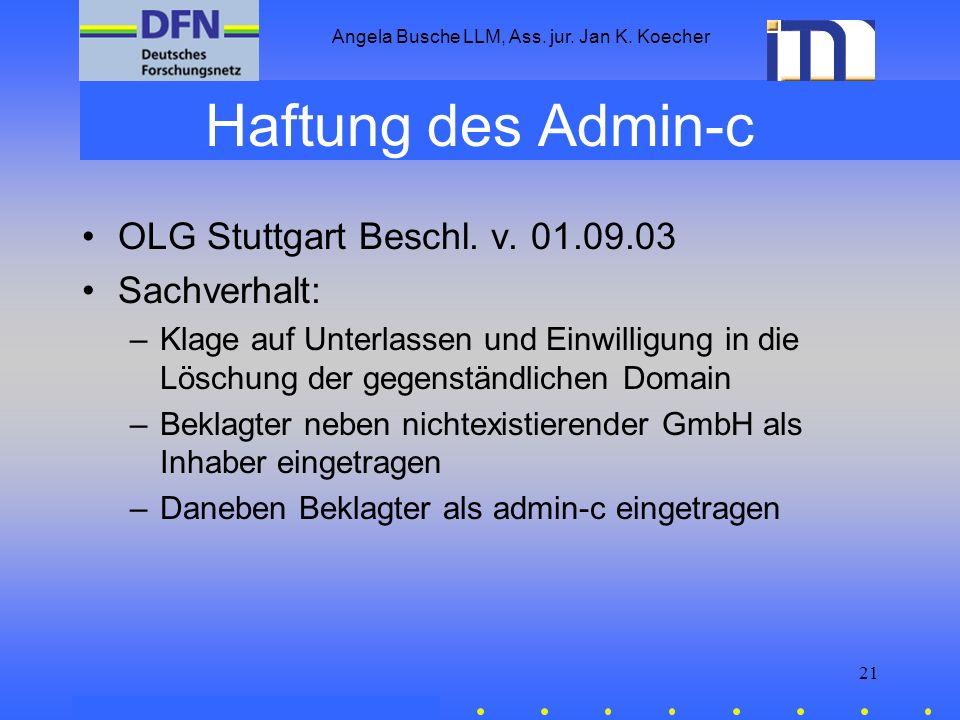 Angela Busche LLM, Ass. jur. Jan K. Koecher 21 Haftung des Admin-c OLG Stuttgart Beschl. v. 01.09.03 Sachverhalt: –Klage auf Unterlassen und Einwillig