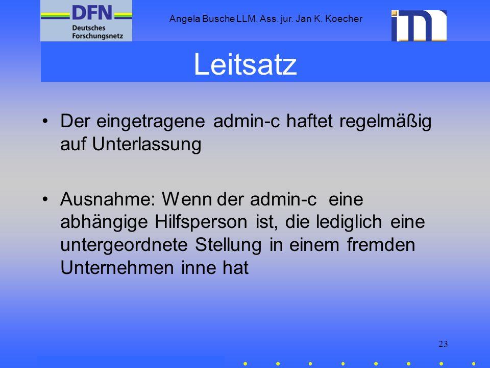 Angela Busche LLM, Ass. jur. Jan K. Koecher 23 Leitsatz Der eingetragene admin-c haftet regelmäßig auf Unterlassung Ausnahme: Wenn der admin-c eine ab