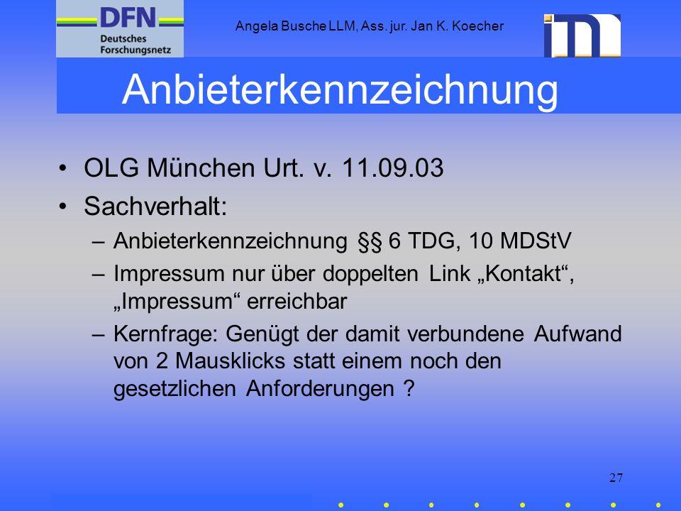 Angela Busche LLM, Ass. jur. Jan K. Koecher 27 Anbieterkennzeichnung OLG München Urt. v. 11.09.03 Sachverhalt: –Anbieterkennzeichnung §§ 6 TDG, 10 MDS