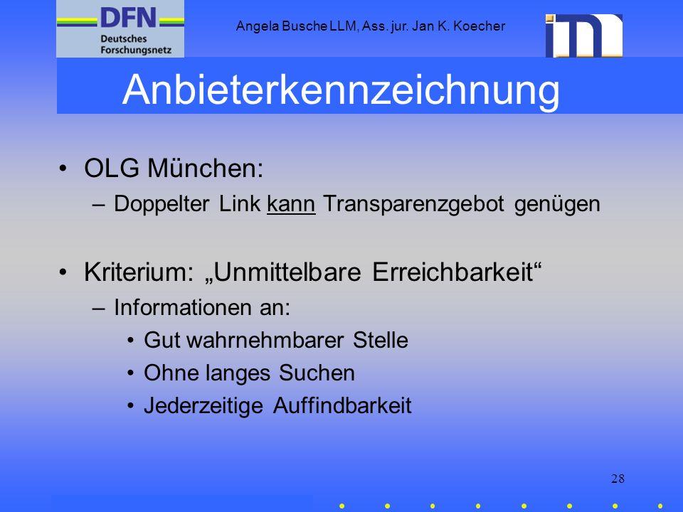 Angela Busche LLM, Ass. jur. Jan K. Koecher 28 Anbieterkennzeichnung OLG München: –Doppelter Link kann Transparenzgebot genügen Kriterium: Unmittelbar