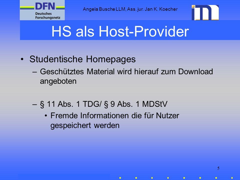 Angela Busche LLM, Ass. jur. Jan K. Koecher 5 HS als Host-Provider Studentische Homepages –Geschütztes Material wird hierauf zum Download angeboten –§