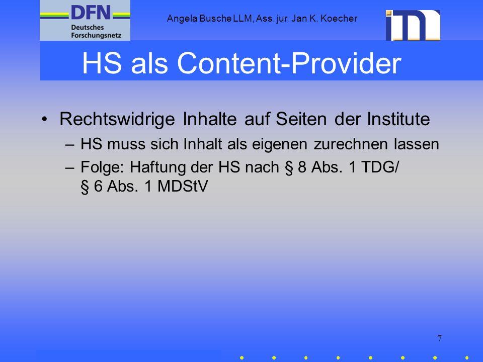Angela Busche LLM, Ass. jur. Jan K. Koecher 7 HS als Content-Provider Rechtswidrige Inhalte auf Seiten der Institute –HS muss sich Inhalt als eigenen