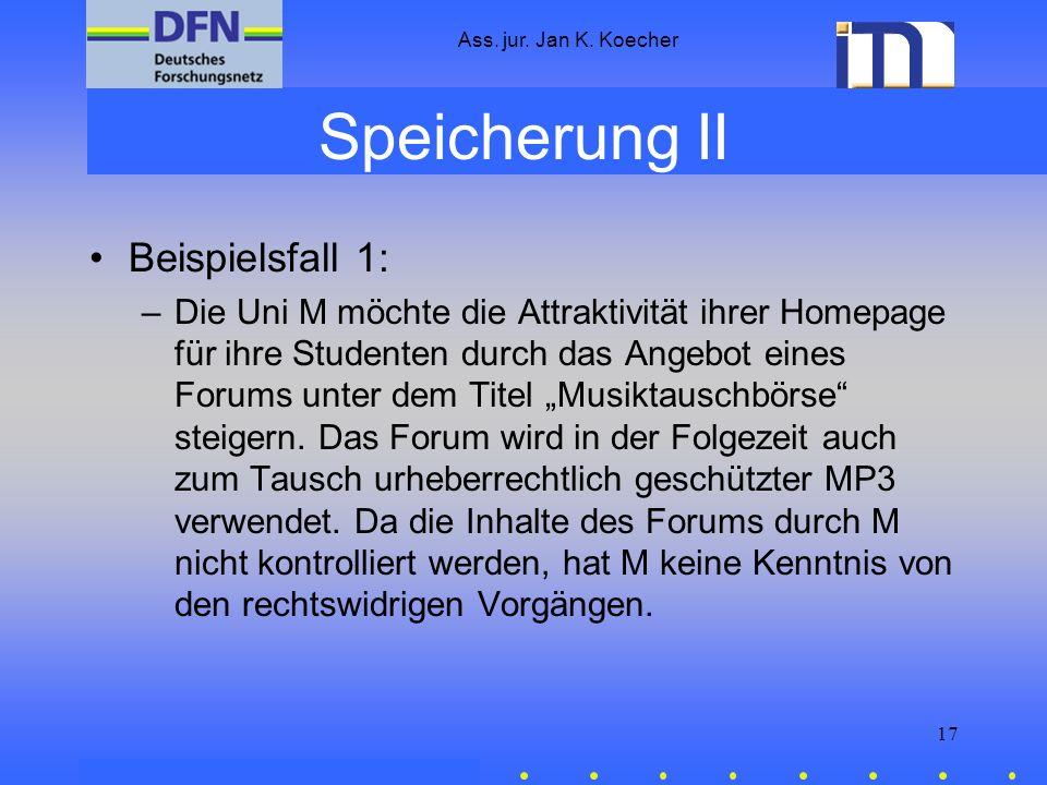 Ass. jur. Jan K. Koecher 17 Speicherung II Beispielsfall 1: –Die Uni M möchte die Attraktivität ihrer Homepage für ihre Studenten durch das Angebot ei