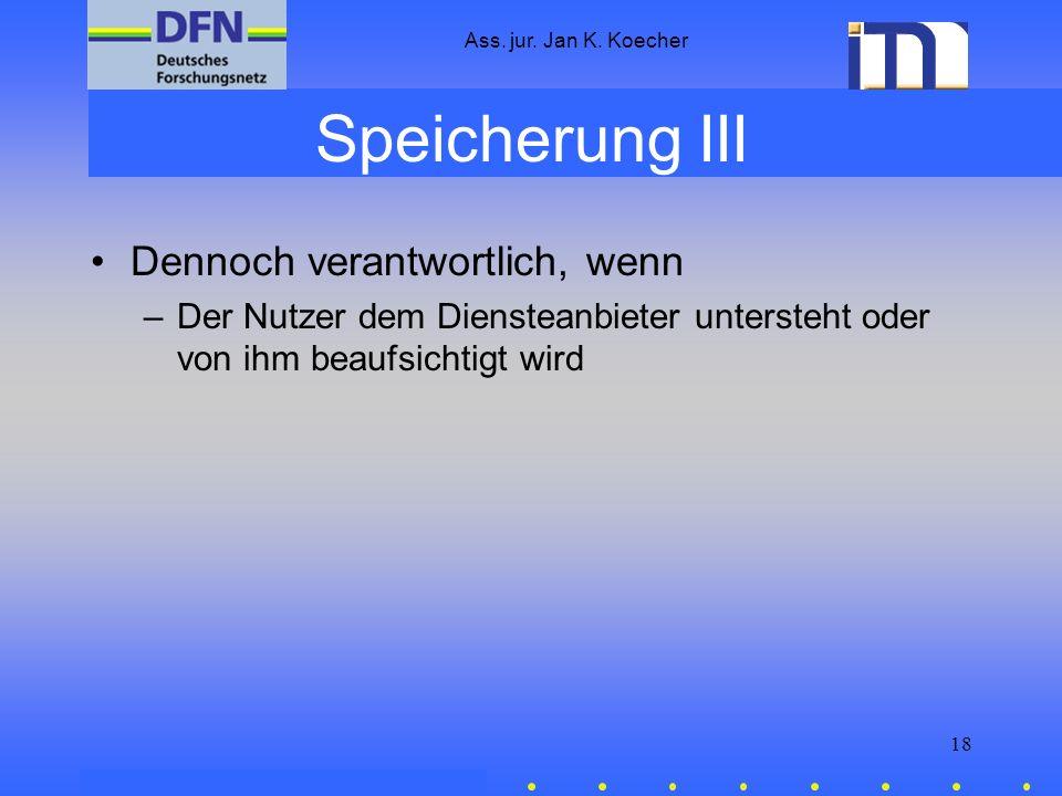 Ass. jur. Jan K. Koecher 18 Speicherung III Dennoch verantwortlich, wenn –Der Nutzer dem Diensteanbieter untersteht oder von ihm beaufsichtigt wird