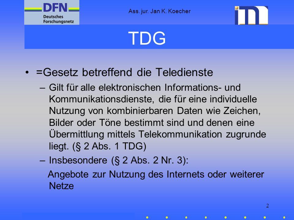 Ass. jur. Jan K. Koecher 2 TDG =Gesetz betreffend die Teledienste –Gilt für alle elektronischen Informations- und Kommunikationsdienste, die für eine