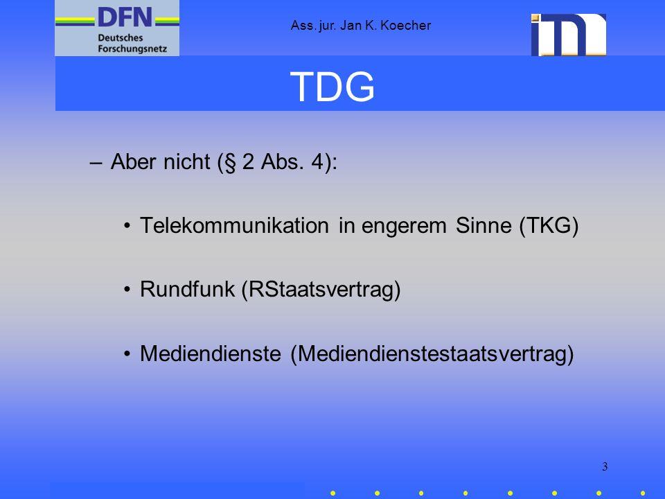 Ass. jur. Jan K. Koecher 3 TDG –Aber nicht (§ 2 Abs. 4): Telekommunikation in engerem Sinne (TKG) Rundfunk (RStaatsvertrag) Mediendienste (Mediendiens