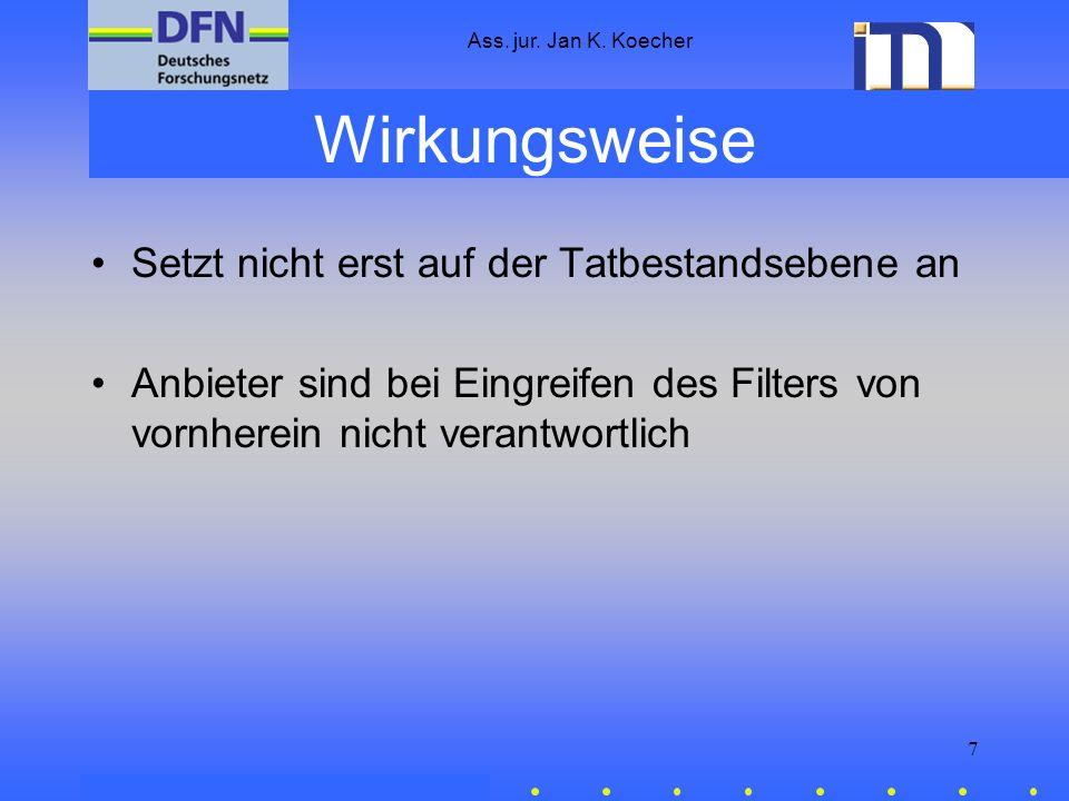 Ass. jur. Jan K. Koecher 7 Wirkungsweise Setzt nicht erst auf der Tatbestandsebene an Anbieter sind bei Eingreifen des Filters von vornherein nicht ve