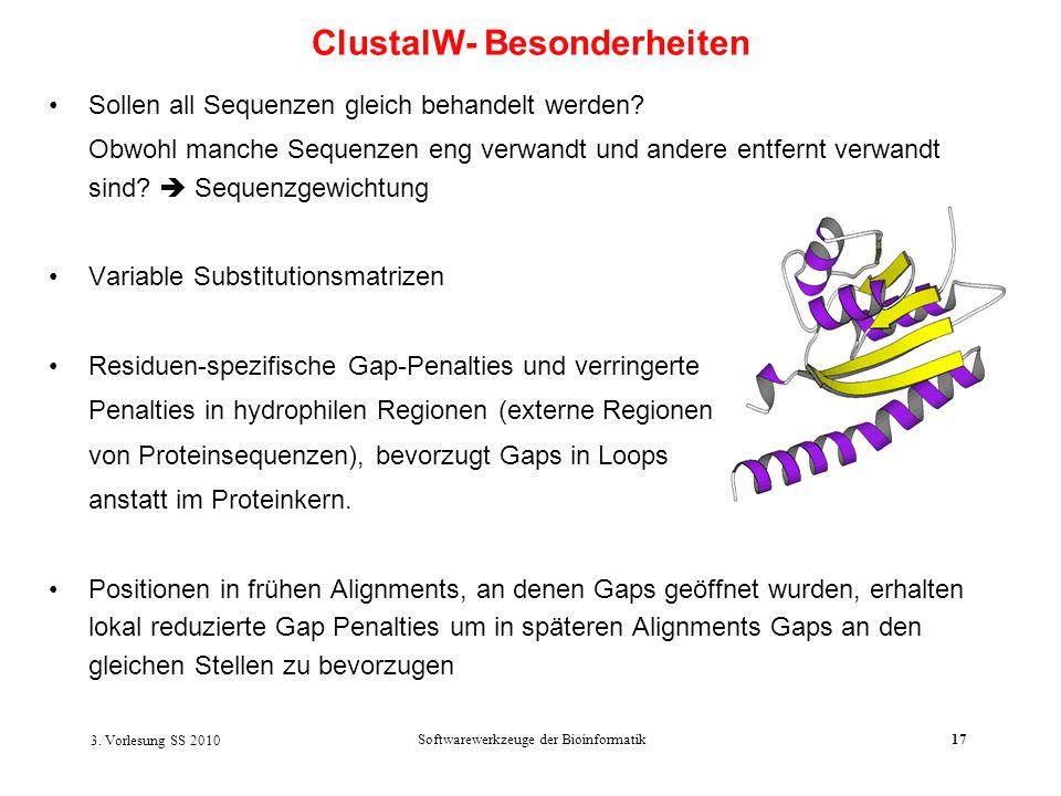 3. Vorlesung SS 2010 Softwarewerkzeuge der Bioinformatik17 Sollen all Sequenzen gleich behandelt werden? Obwohl manche Sequenzen eng verwandt und ande