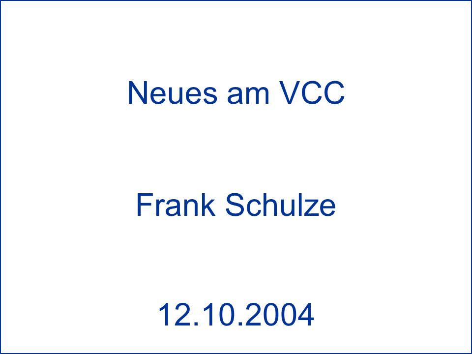 Neues am VCC 12.10.2004 Neues am VCC Frank Schulze 12.10.2004
