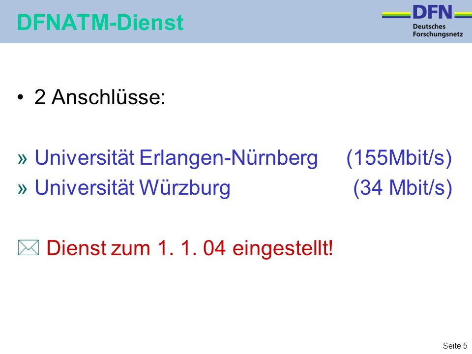 Seite 5 DFNATM-Dienst 2 Anschlüsse: »Universität Erlangen-Nürnberg (155Mbit/s) »Universität Würzburg (34 Mbit/s) * Dienst zum 1.