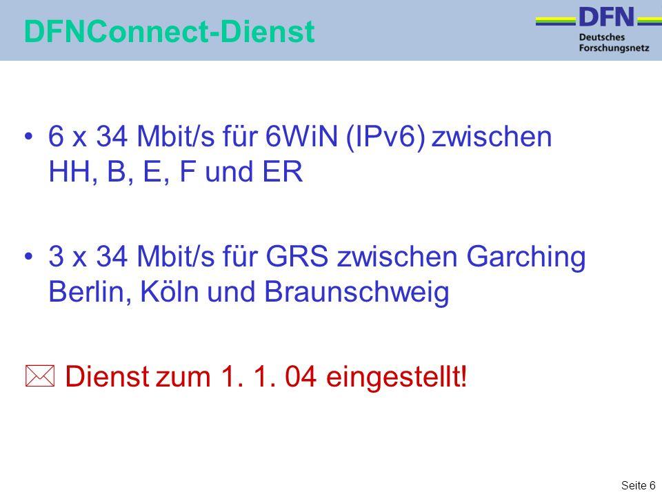 Seite 6 DFNConnect-Dienst 6 x 34 Mbit/s für 6WiN (IPv6) zwischen HH, B, E, F und ER 3 x 34 Mbit/s für GRS zwischen Garching Berlin, Köln und Braunschweig * Dienst zum 1.