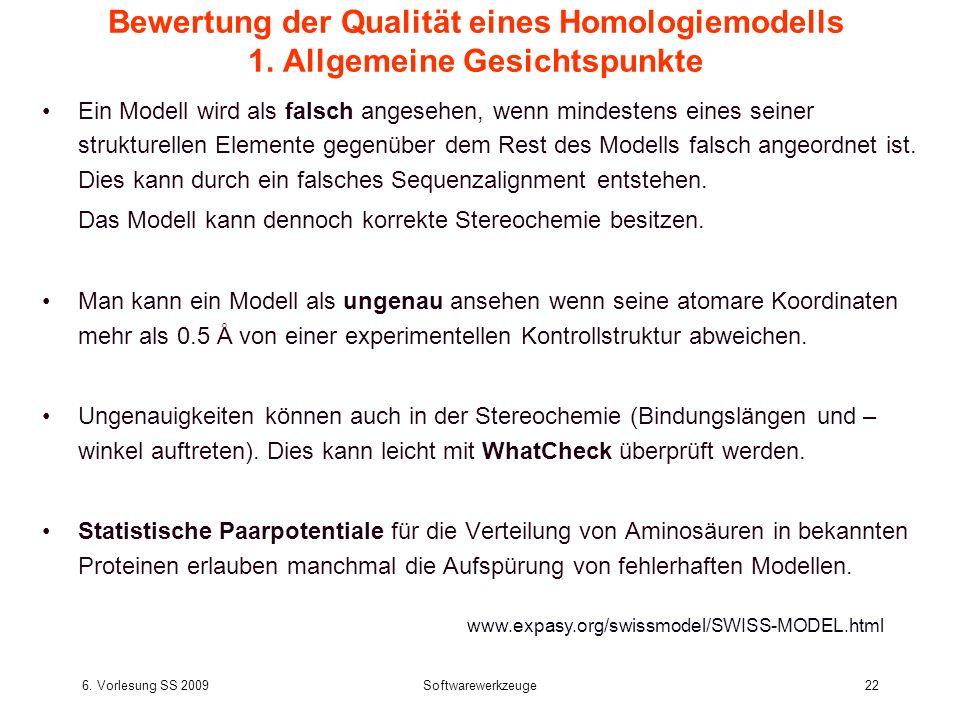 6. Vorlesung SS 2009Softwarewerkzeuge22 Bewertung der Qualität eines Homologiemodells 1. Allgemeine Gesichtspunkte Ein Modell wird als falsch angesehe