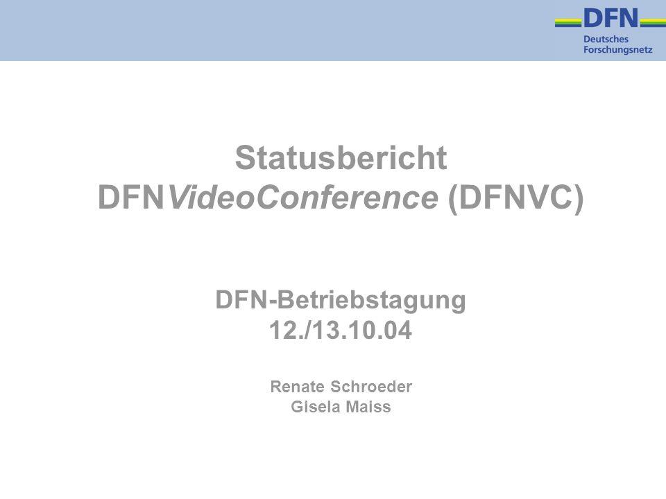 Statusbericht DFNVideoConference (DFNVC) DFN-Betriebstagung 12./13.10.04 Renate Schroeder Gisela Maiss