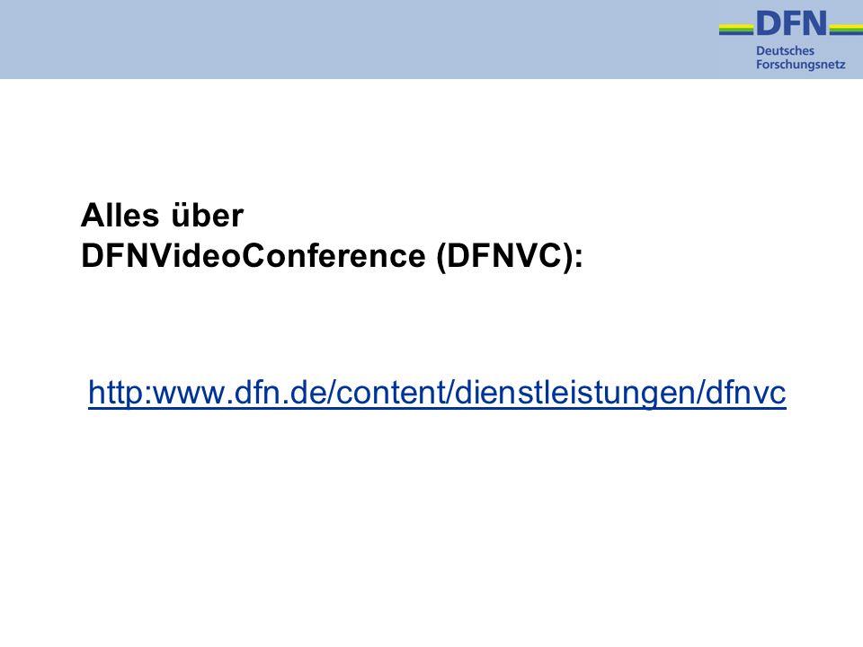 Alles über DFNVideoConference (DFNVC): http:www.dfn.de/content/dienstleistungen/dfnvc