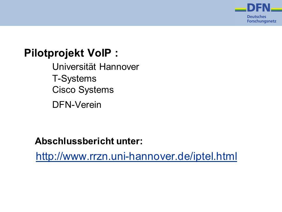 Pilotprojekt VoIP : Universität Hannover T-Systems Cisco Systems DFN-Verein Abschlussbericht unter: http://www.rrzn.uni-hannover.de/iptel.html