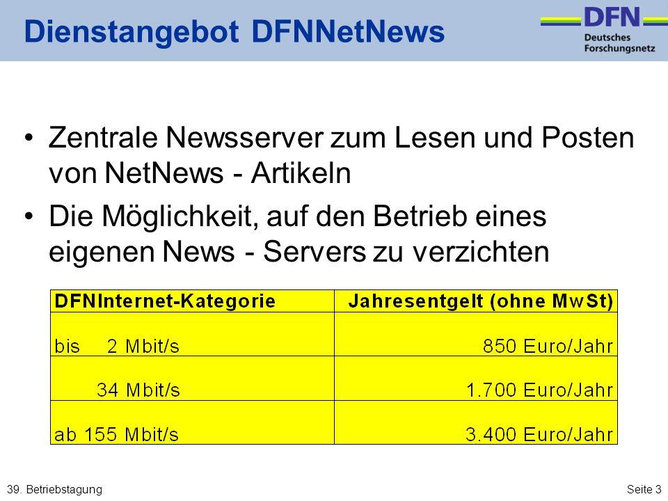 39. BetriebstagungSeite 3 Dienstangebot DFNNetNews Zentrale Newsserver zum Lesen und Posten von NetNews - Artikeln Die Möglichkeit, auf den Betrieb ei