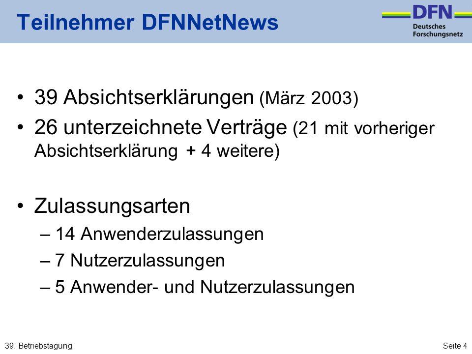 39. BetriebstagungSeite 4 Teilnehmer DFNNetNews 39 Absichtserklärungen (März 2003) 26 unterzeichnete Verträge (21 mit vorheriger Absichtserklärung + 4