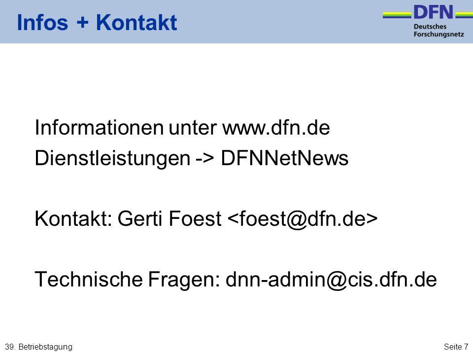 39. BetriebstagungSeite 7 Infos + Kontakt Informationen unter www.dfn.de Dienstleistungen -> DFNNetNews Kontakt: Gerti Foest Technische Fragen: dnn-ad