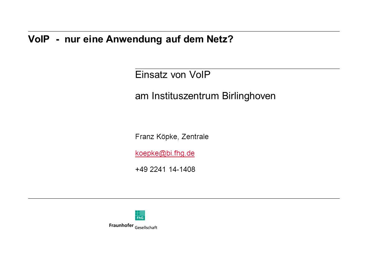 Einsatz von VoIP am Instituszentrum Birlinghoven Franz Köpke, Zentrale koepke@bi.fhg.de +49 2241 14-1408