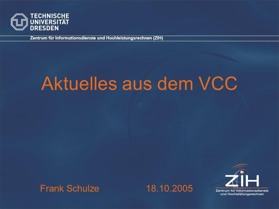 Zentrum für Informationsdienste und Hochleistungsrechnen (ZIH) Aktuelles aus dem VCC Frank Schulze 18.10.2005