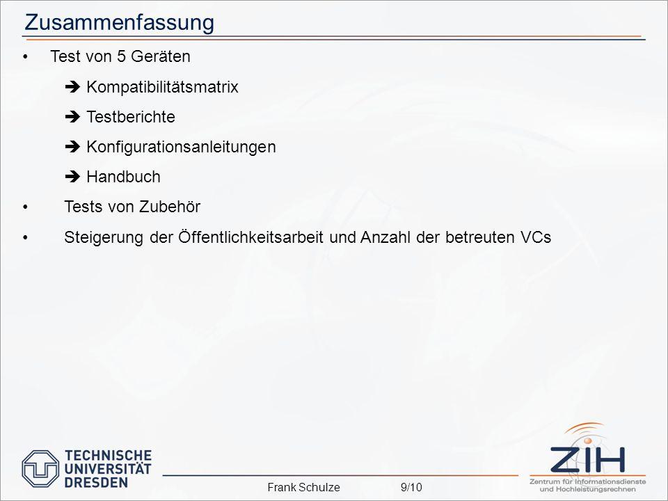 Zusammenfassung Test von 5 Geräten Kompatibilitätsmatrix Testberichte Konfigurationsanleitungen Handbuch Tests von Zubehör Steigerung der Öffentlichkeitsarbeit und Anzahl der betreuten VCs Frank Schulze9/10