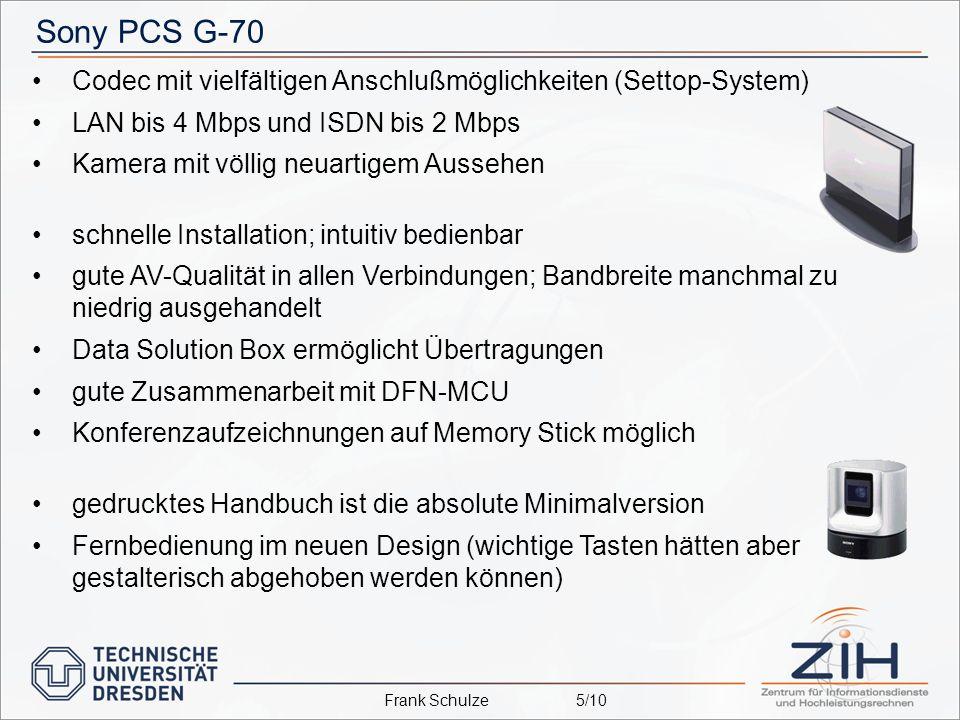 Sony PCS G-70 Codec mit vielfältigen Anschlußmöglichkeiten (Settop-System) LAN bis 4 Mbps und ISDN bis 2 Mbps Kamera mit völlig neuartigem Aussehen schnelle Installation; intuitiv bedienbar gute AV-Qualität in allen Verbindungen; Bandbreite manchmal zu niedrig ausgehandelt Data Solution Box ermöglicht Übertragungen gute Zusammenarbeit mit DFN-MCU Konferenzaufzeichnungen auf Memory Stick möglich gedrucktes Handbuch ist die absolute Minimalversion Fernbedienung im neuen Design (wichtige Tasten hätten aber gestalterisch abgehoben werden können) Frank Schulze5/10