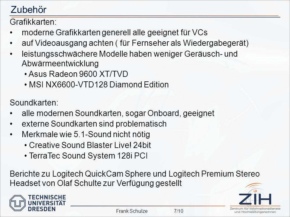 Zubehör Grafikkarten: moderne Grafikkarten generell alle geeignet für VCs auf Videoausgang achten ( für Fernseher als Wiedergabegerät) leistungsschwächere Modelle haben weniger Geräusch- und Abwärmeentwicklung Asus Radeon 9600 XT/TVD MSI NX6600-VTD128 Diamond Edition Soundkarten: alle modernen Soundkarten, sogar Onboard, geeignet externe Soundkarten sind problematisch Merkmale wie 5.1-Sound nicht nötig Creative Sound Blaster Live.